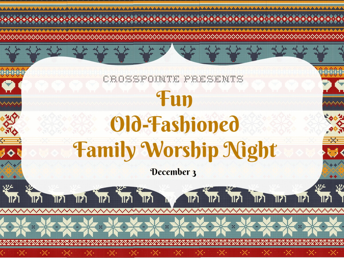 Crosspointe's Fun Old Fashioned Family Worship Night